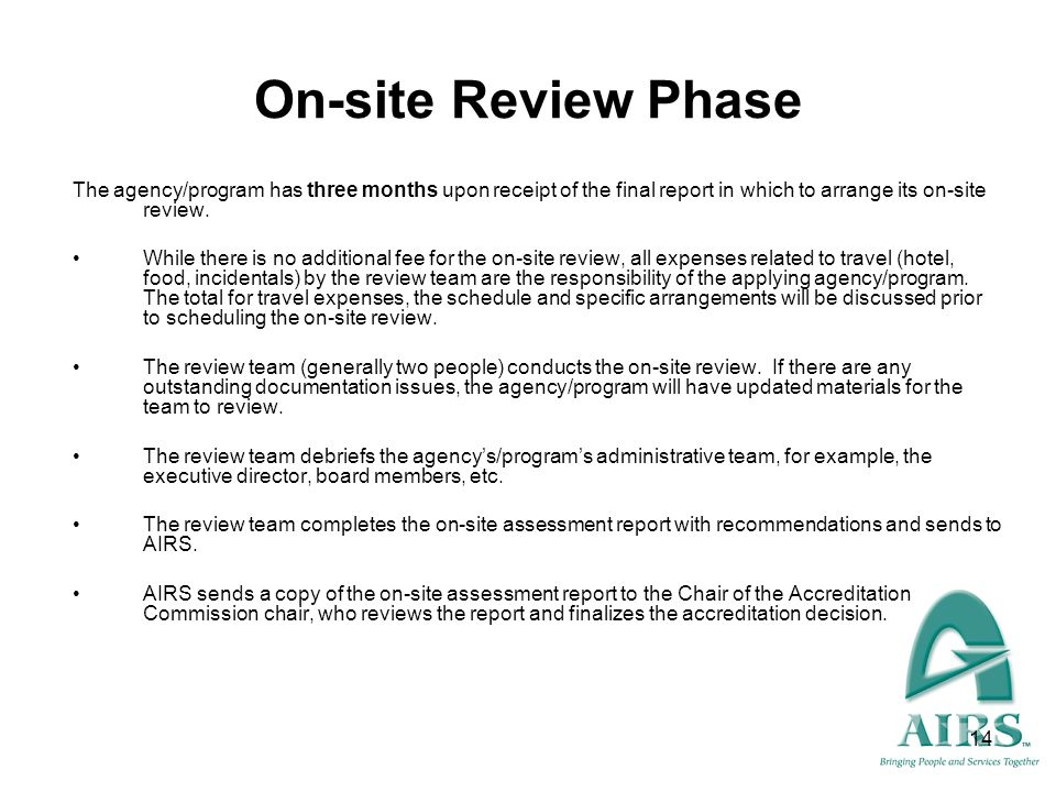 14 On-site Review Phase The agency/program has three months upon receipt of the final report in which to arrange its on-site review. While there is no