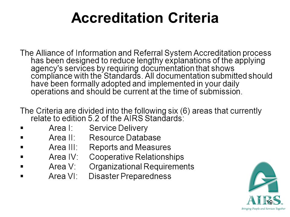 19 Accreditation Criteria The Alliance of Information and Referral System Accreditation process has been designed to reduce lengthy explanations of th