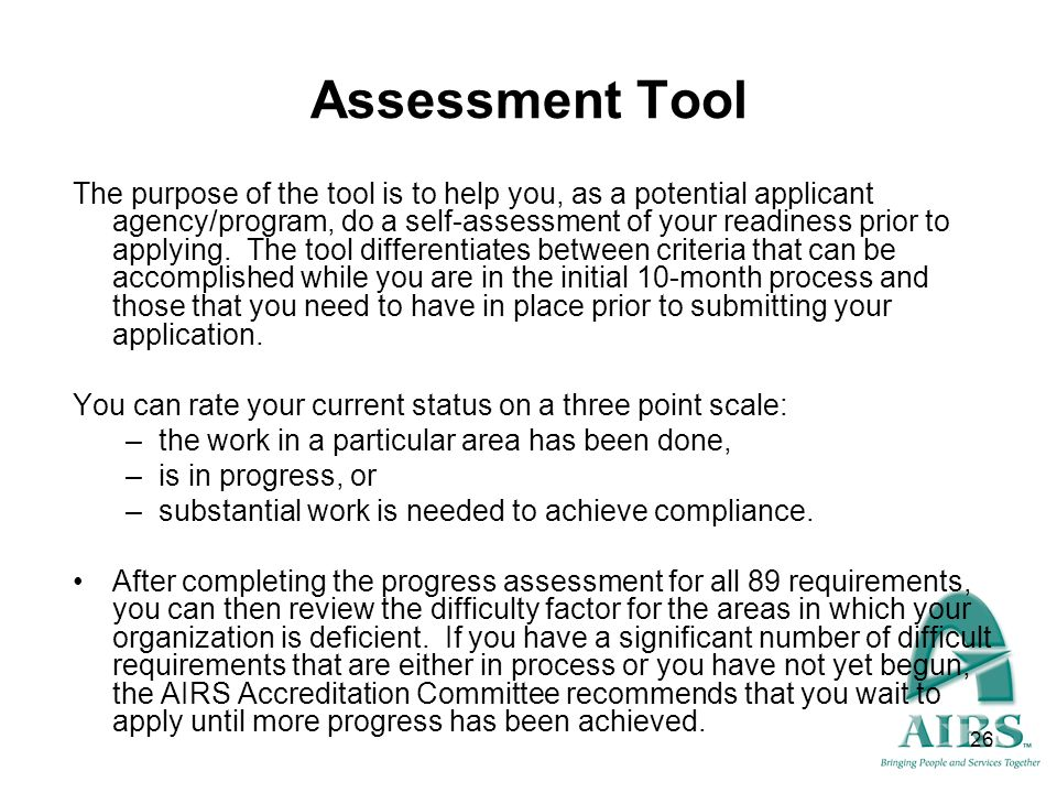 26 Assessment Tool The purpose of the tool is to help you, as a potential applicant agency/program, do a self-assessment of your readiness prior to ap