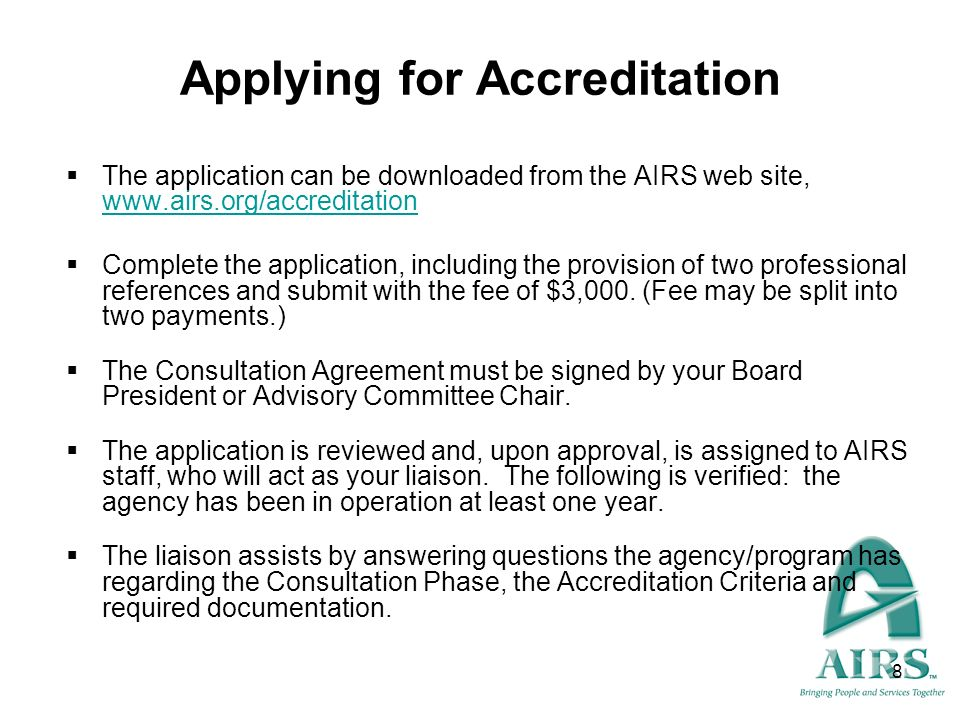 8 Applying for Accreditation The application can be downloaded from the AIRS web site, www.airs.org/accreditation www.airs.org/accreditation Complete
