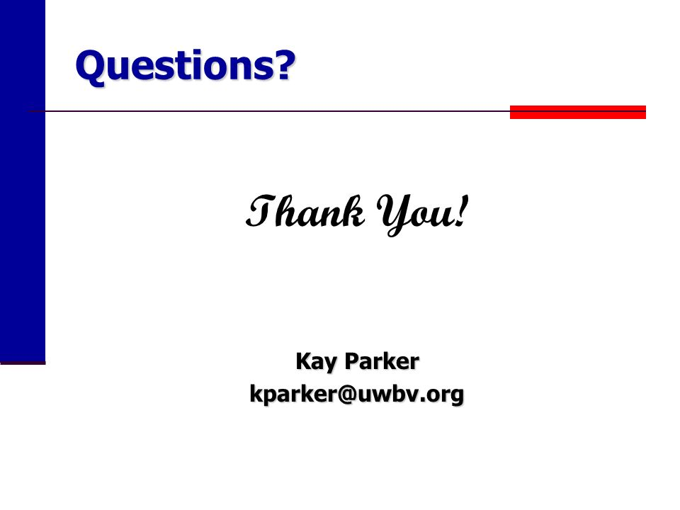 Questions? Thank You! Kay Parker kparker@uwbv.org