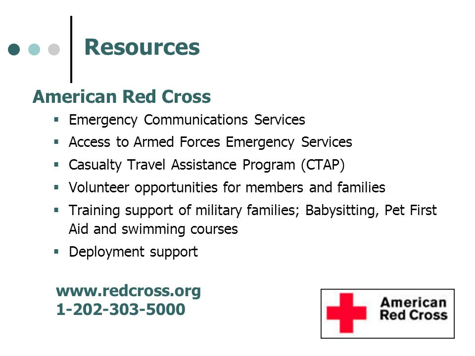 Resources American Red Cross Emergency Communications Services Access to Armed Forces Emergency Services Casualty Travel Assistance Program (CTAP) Vol