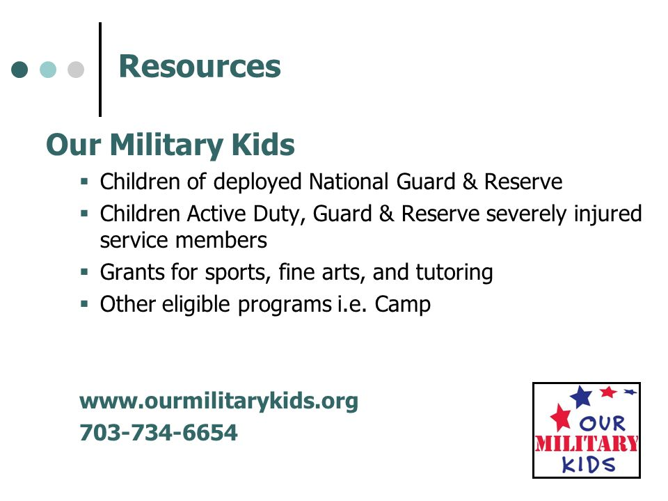 Resources Our Military Kids Children of deployed National Guard & Reserve Children Active Duty, Guard & Reserve severely injured service members Grant