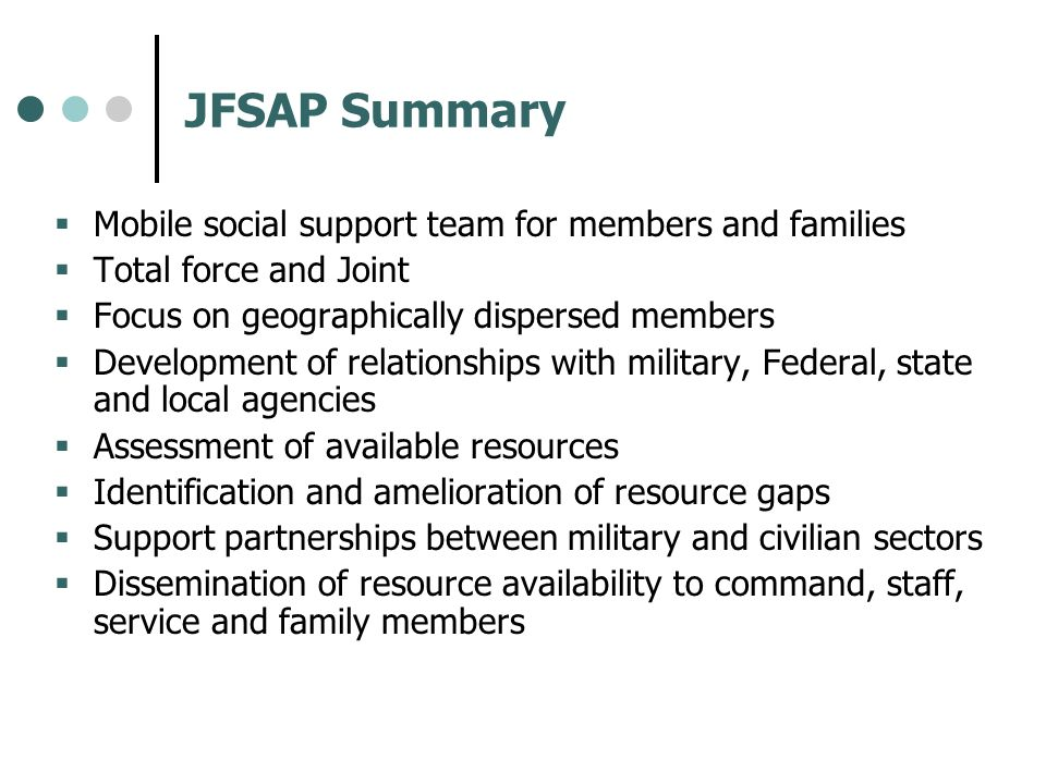 JFSAP Summary Mobile social support team for members and families Total force and Joint Focus on geographically dispersed members Development of relat