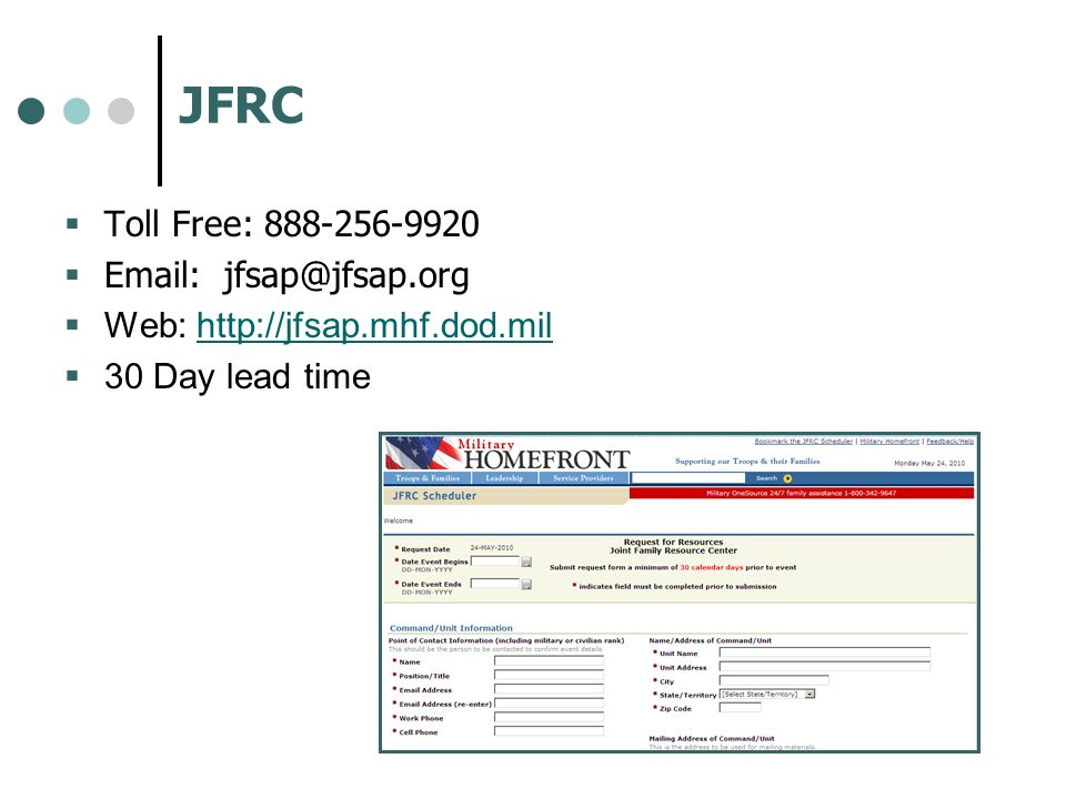 JFRC Toll Free: 888-256-9920 Email: jfsap@jfsap.org Web: http://jfsap.mhf.dod.milhttp://jfsap.mhf.dod.mil 30 Day lead time