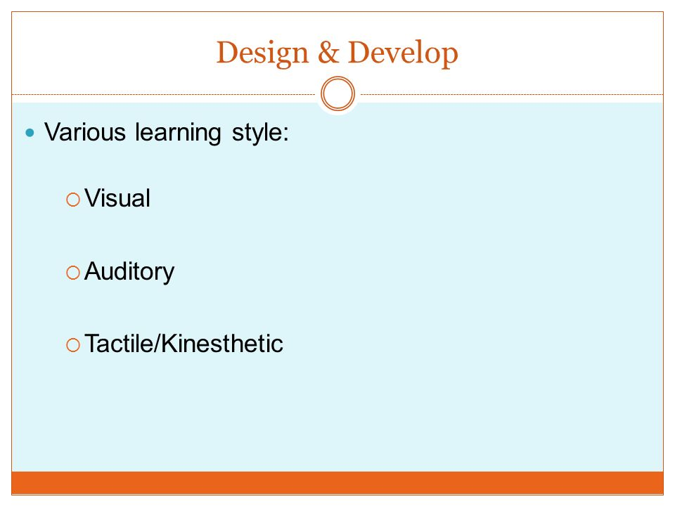 Design & Develop Various learning style: Visual Auditory Tactile/Kinesthetic