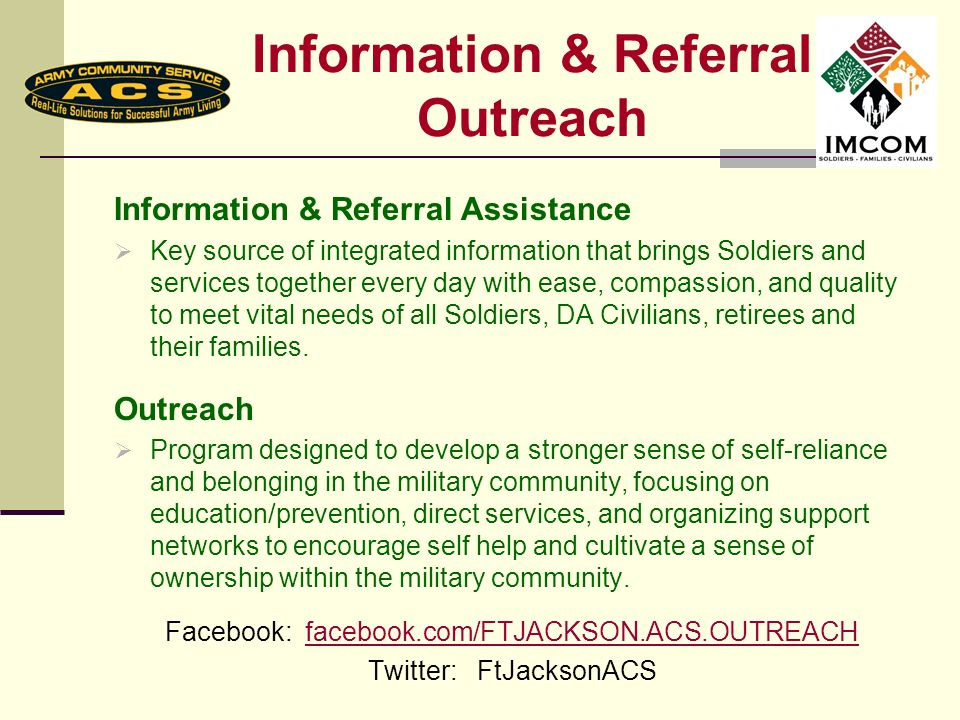 Information & Referral Outreach Information & Referral Assistance Key source of integrated information that brings Soldiers and services together ever