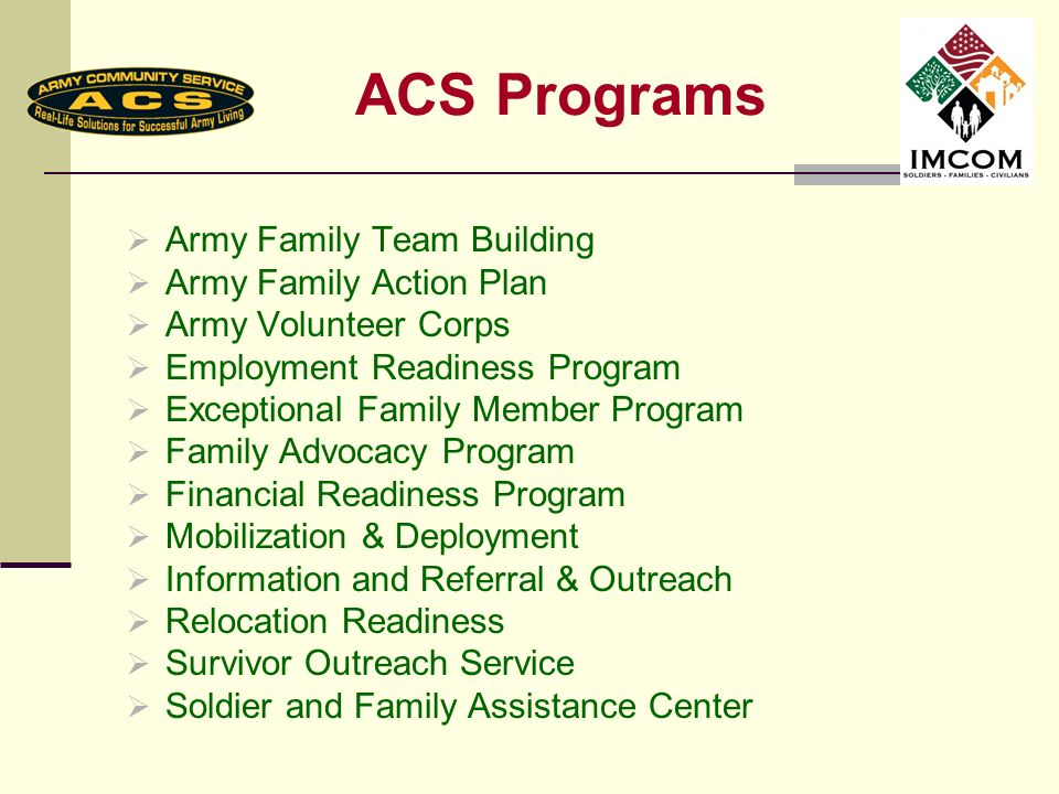 ACS Programs Army Family Team Building Army Family Action Plan Army Volunteer Corps Employment Readiness Program Exceptional Family Member Program Fam