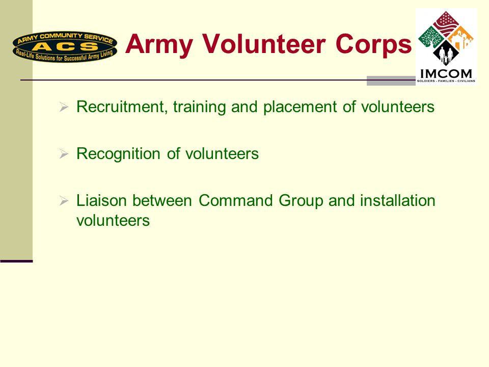 Army Volunteer Corps Recruitment, training and placement of volunteers Recognition of volunteers Liaison between Command Group and installation volunt