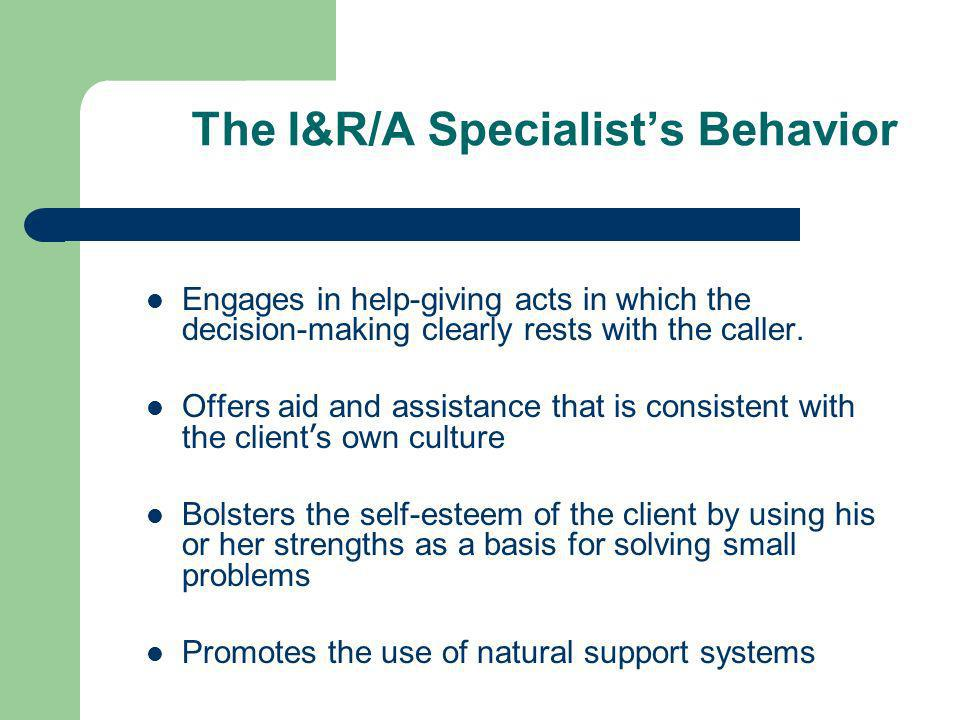 The I&R/A Specialists Behavior Engages in help-giving acts in which the decision-making clearly rests with the caller.