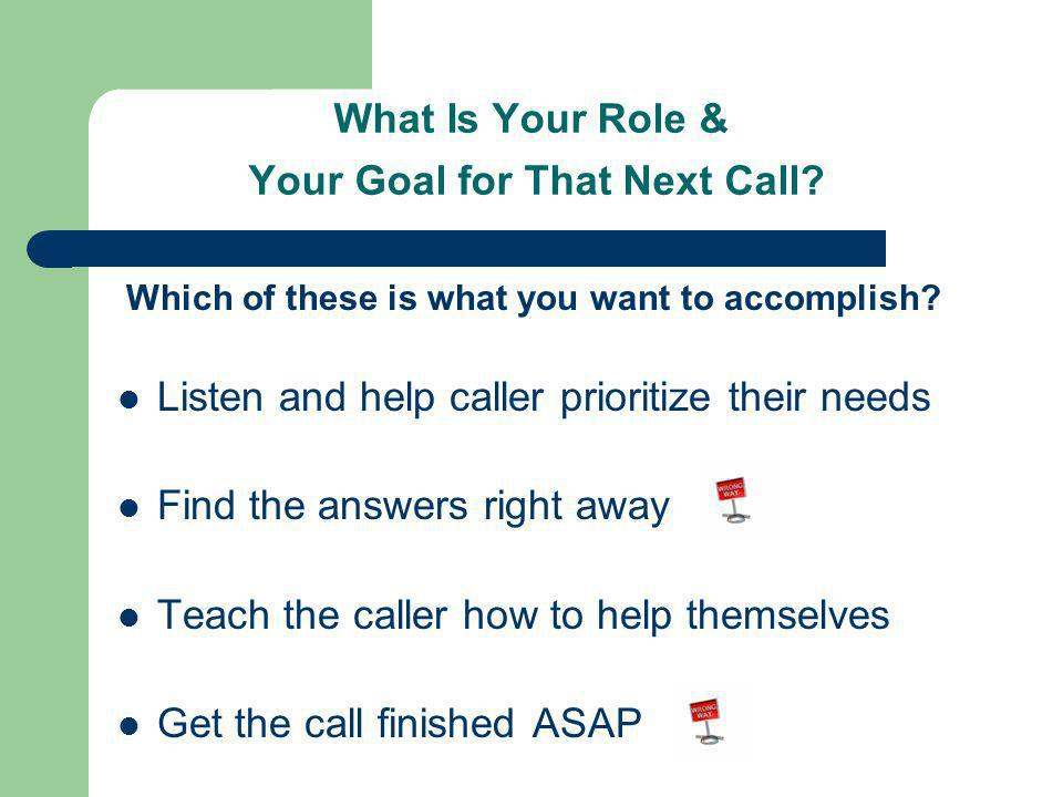 What Is Your Role & Your Goal for That Next Call. Which of these is what you want to accomplish.