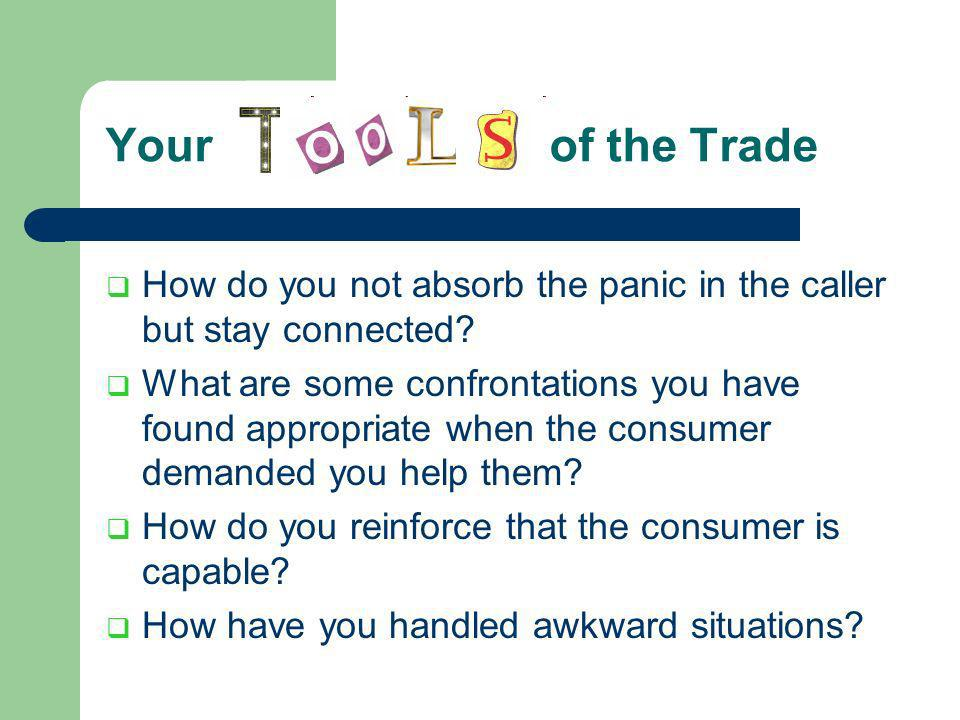 Your of the Trade How do you not absorb the panic in the caller but stay connected.