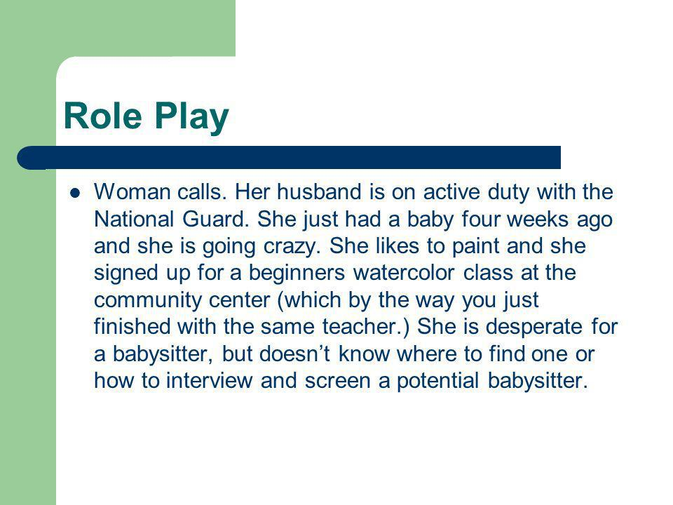 Role Play Woman calls. Her husband is on active duty with the National Guard.