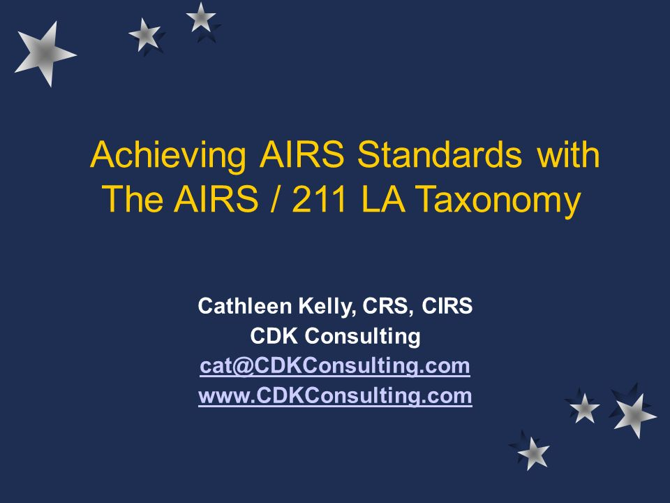 Objectives Review Standards What are they Why do we care Note instances where the AIRS/211LA Taxonomy can help us to achieve the standards (and quality indicators) Tips and tricks from you all…