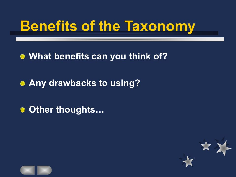 Benefits of the Taxonomy What benefits can you think of Any drawbacks to using Other thoughts…