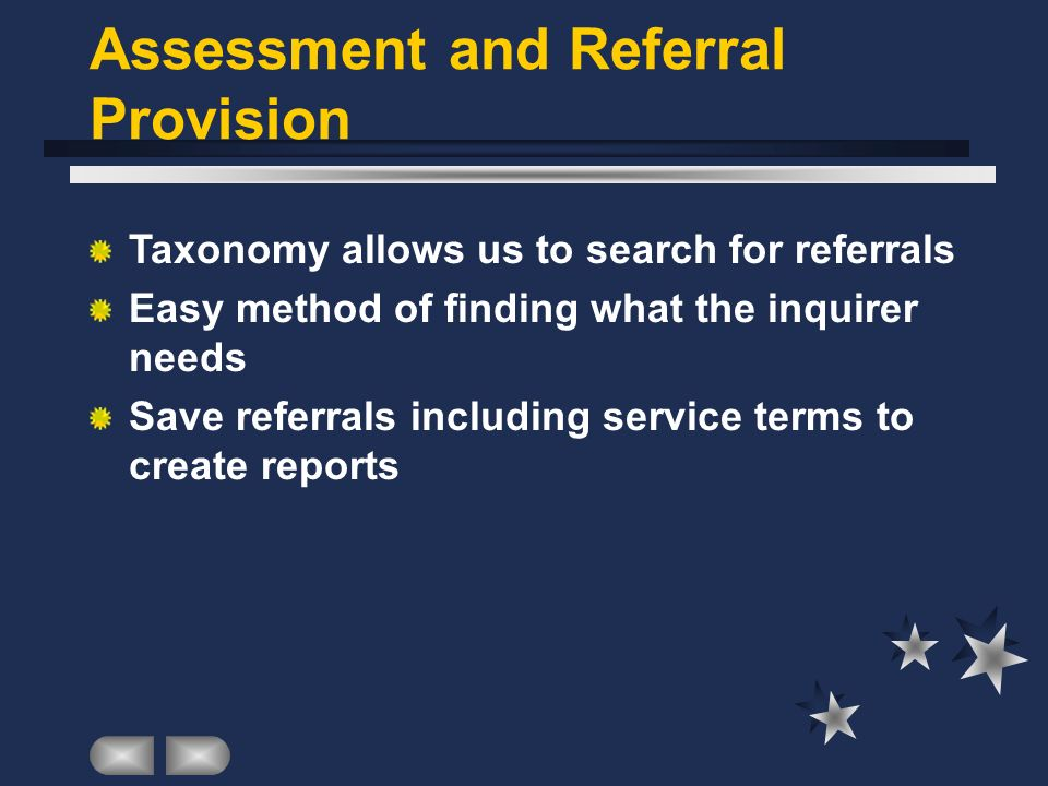 Assessment and Referral Provision Taxonomy allows us to search for referrals Easy method of finding what the inquirer needs Save referrals including service terms to create reports
