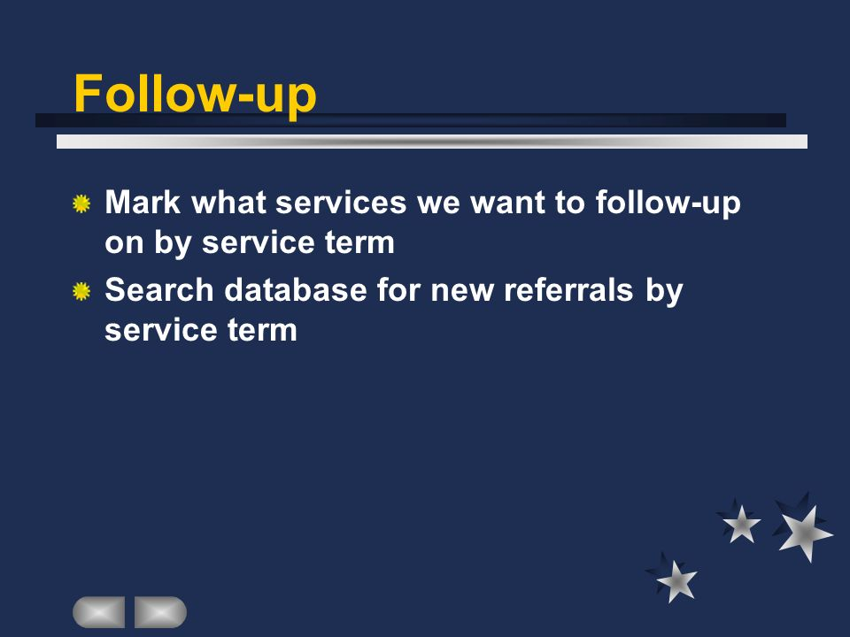 Follow-up Mark what services we want to follow-up on by service term Search database for new referrals by service term