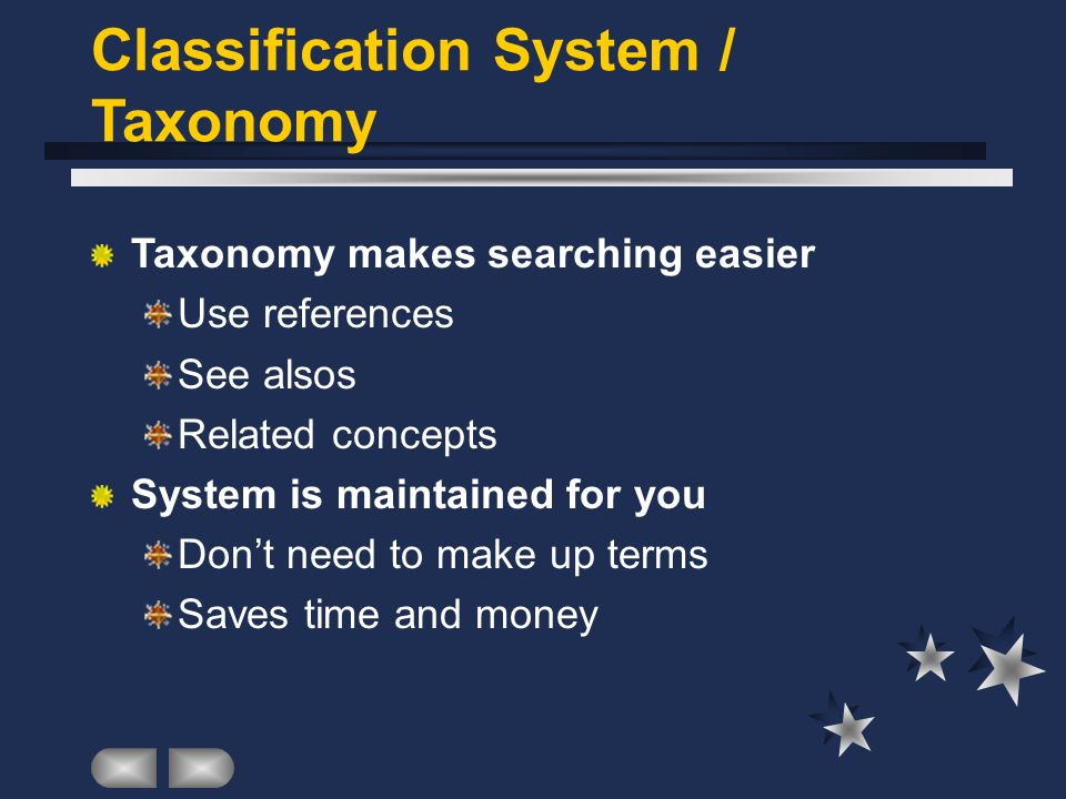 Classification System / Taxonomy Taxonomy makes searching easier Use references See alsos Related concepts System is maintained for you Dont need to make up terms Saves time and money