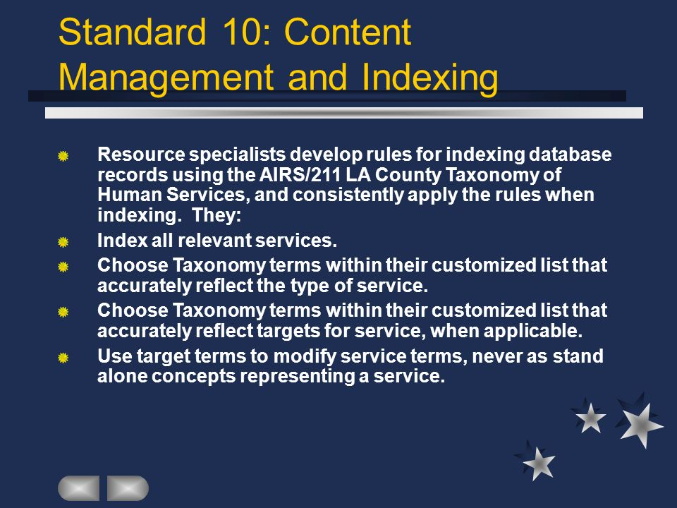 Standard 10: Content Management and Indexing Resource specialists develop rules for indexing database records using the AIRS/211 LA County Taxonomy of Human Services, and consistently apply the rules when indexing.