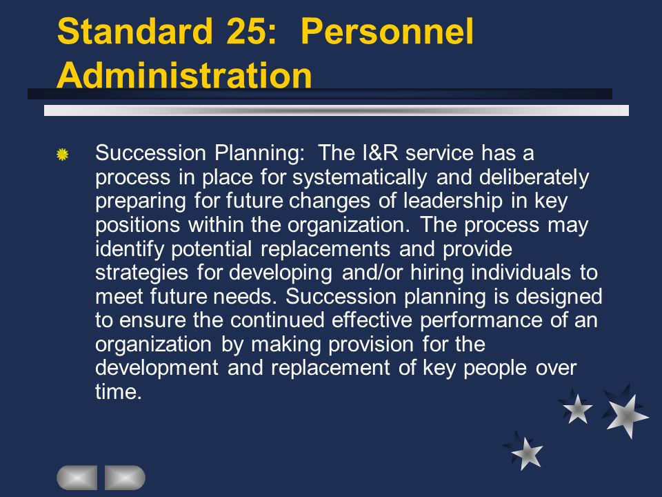 Standard 25: Personnel Administration Succession Planning: The I&R service has a process in place for systematically and deliberately preparing for future changes of leadership in key positions within the organization.