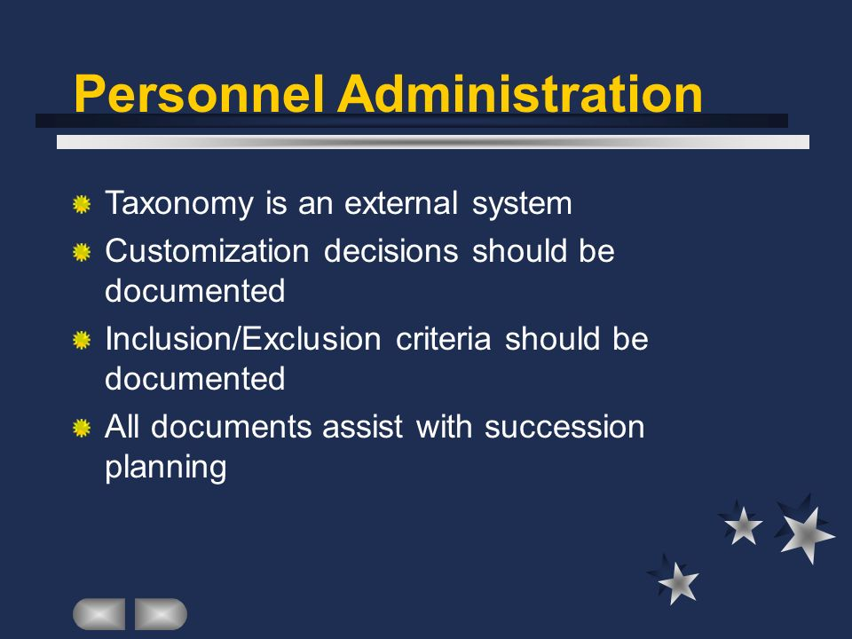 Personnel Administration Taxonomy is an external system Customization decisions should be documented Inclusion/Exclusion criteria should be documented All documents assist with succession planning