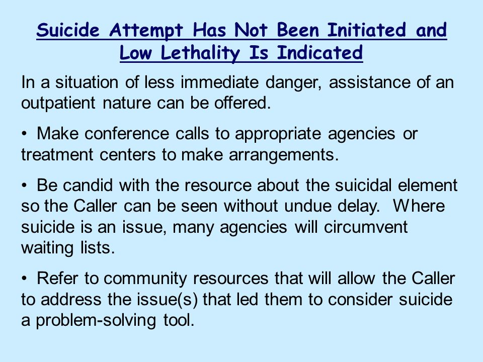 Suicide Attempt Has Not Been Initiated and Low Lethality Is Indicated In a situation of less immediate danger, assistance of an outpatient nature can