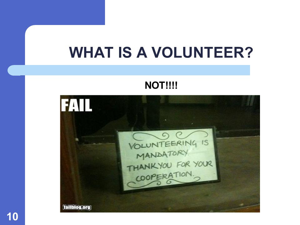10 NOT!!!! WHAT IS A VOLUNTEER?