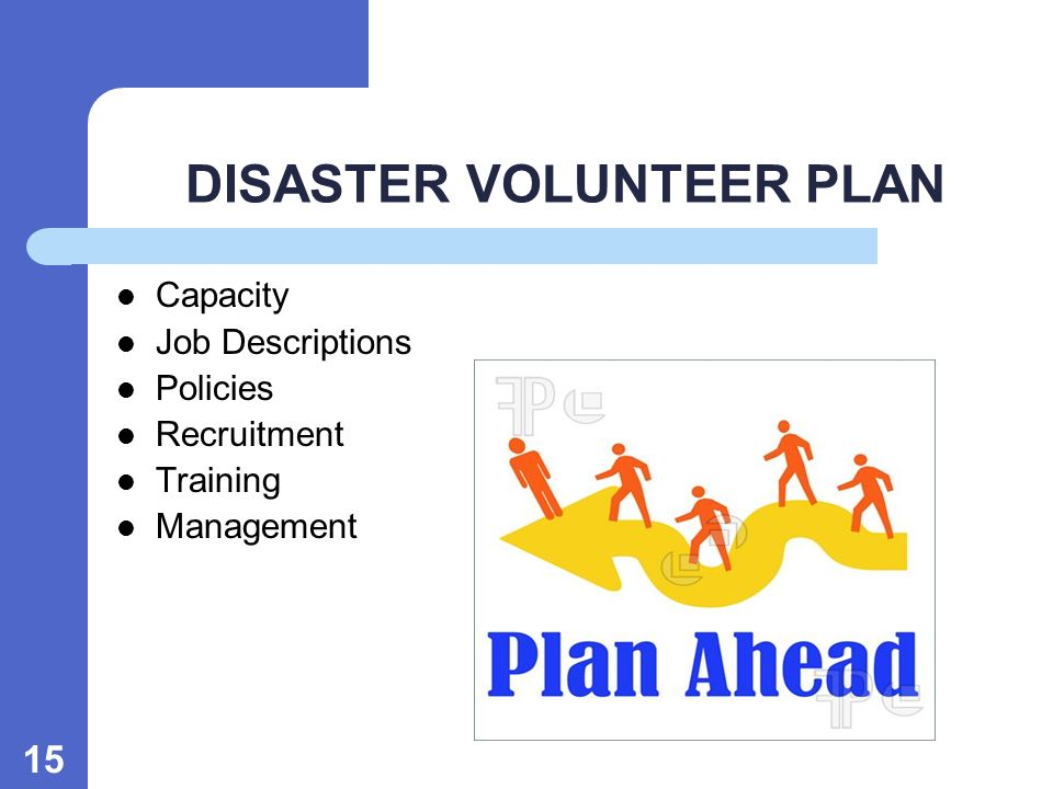 15 DISASTER VOLUNTEER PLAN Capacity Job Descriptions Policies Recruitment Training Management