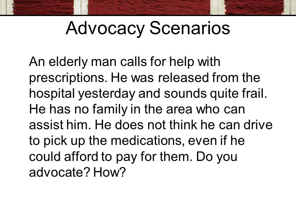 Advocacy Scenarios An elderly man calls for help with prescriptions.