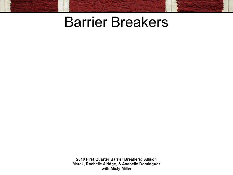 Barrier Breakers 2010 First Quarter Barrier Breakers: Allison Marek, Rachelle Alridge, & Anabelle Dominguez with Misty Miller