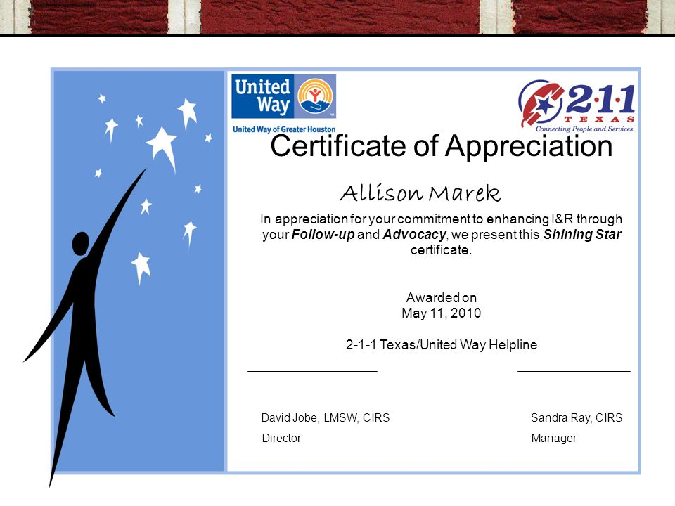 Certificate of Appreciation Allison Marek In appreciation for your commitment to enhancing I&R through your Follow-up and Advocacy, we present this Shining Star certificate.