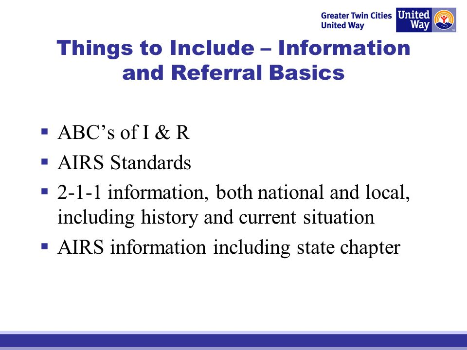 Things to Include – Information and Referral Basics ABCs of I & R AIRS Standards 2-1-1 information, both national and local, including history and cur