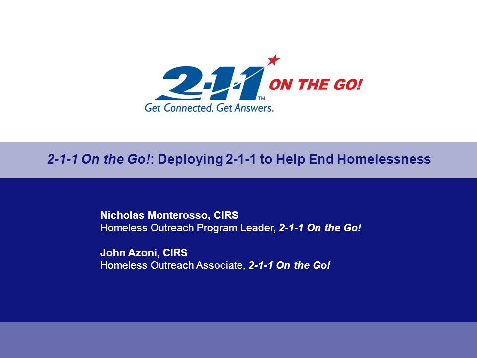 Nicholas Monterosso, CIRS Homeless Outreach Program Leader, 2-1-1 On the Go! John Azoni, CIRS Homeless Outreach Associate, 2-1-1 On the Go! 2-1-1 On t