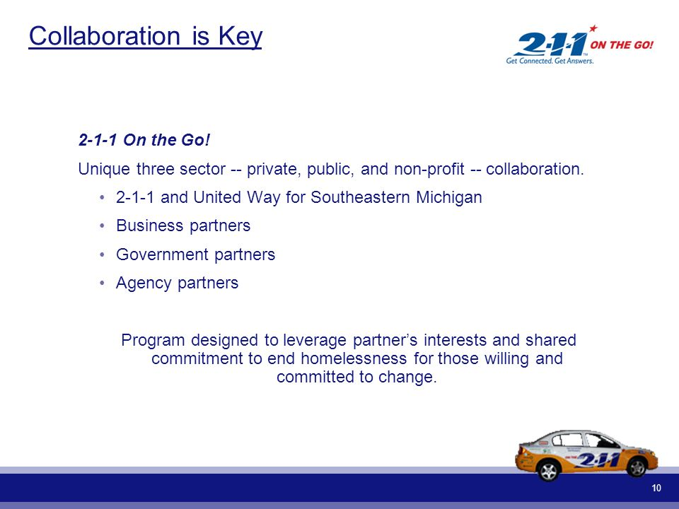 10 Collaboration is Key 2-1-1 On the Go! Unique three sector -- private, public, and non-profit -- collaboration. 2-1-1 and United Way for Southeaster