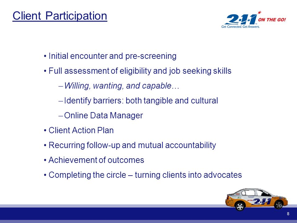 8 Client Participation Initial encounter and pre-screening Full assessment of eligibility and job seeking skills –Willing, wanting, and capable… –Iden