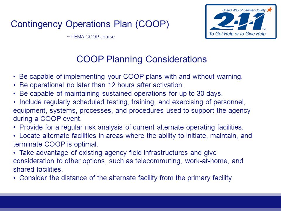 Contingency Operations Plan (COOP) ~ FEMA COOP course COOP Planning Considerations Be capable of implementing your COOP plans with and without warning.
