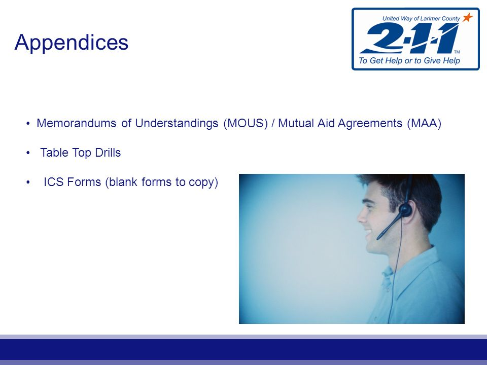 Appendices Memorandums of Understandings (MOUS) / Mutual Aid Agreements (MAA) Table Top Drills ICS Forms (blank forms to copy)