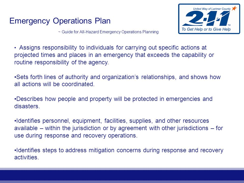 Emergency Operations Plan ~ Guide for All-Hazard Emergency Operations Planning Assigns responsibility to individuals for carrying out specific actions at projected times and places in an emergency that exceeds the capability or routine responsibility of the agency.