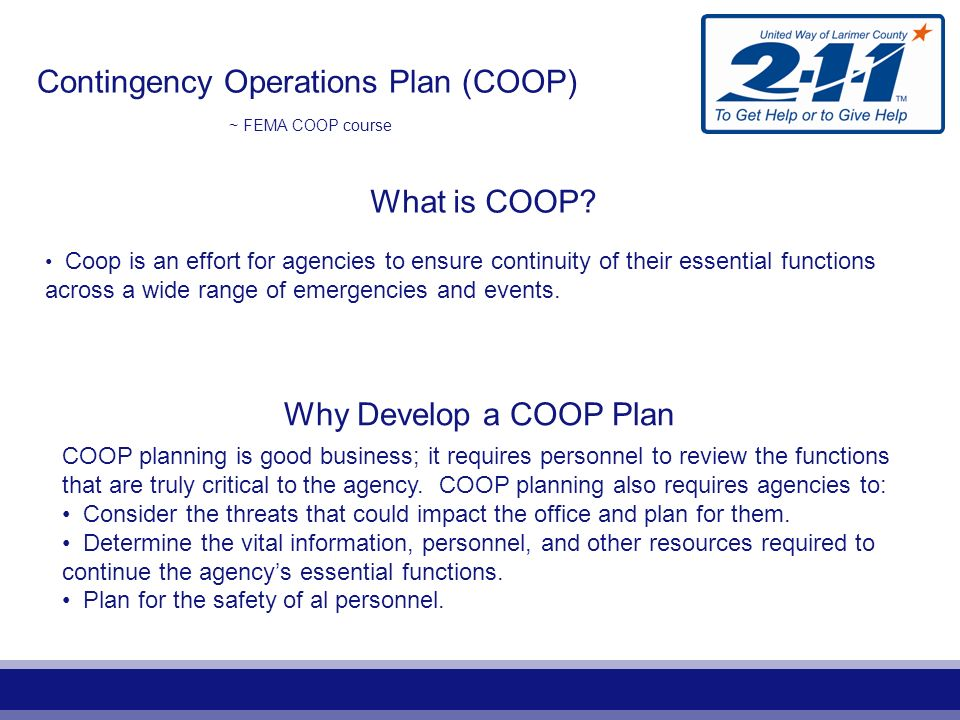 Contingency Operations Plan (COOP) ~ FEMA COOP course Benefits of COOP Planning Anticipate events and necessary response actions.