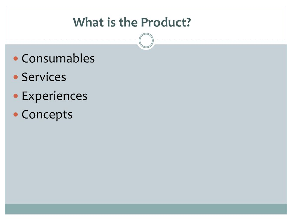 What is the Product? Consumables Services Experiences Concepts