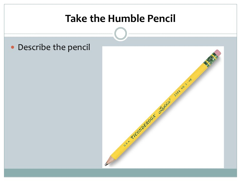 Take the Humble Pencil Describe the pencil