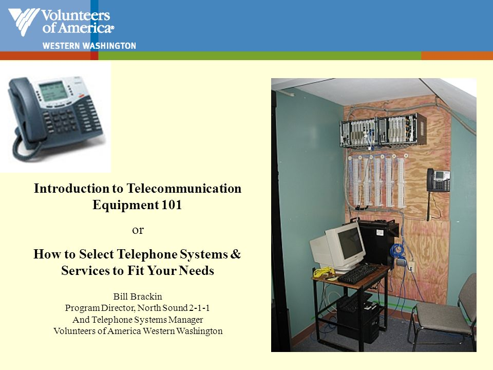 Introduction to Telecommunication Equipment 101 or How to Select Telephone Systems & Services to Fit Your Needs Bill Brackin Program Director, North S