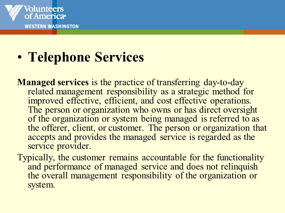 Telephone Services Managed services is the practice of transferring day-to-day related management responsibility as a strategic method for improved ef