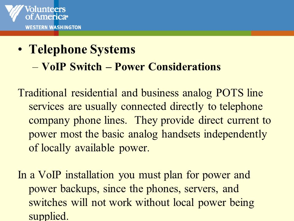 Telephone Systems –VoIP Switch – Power Considerations Traditional residential and business analog POTS line services are usually connected directly to