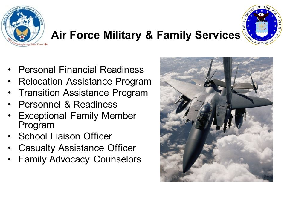 Air Force Military & Family Services Personal Financial Readiness Relocation Assistance Program Transition Assistance Program Personnel & Readiness Ex