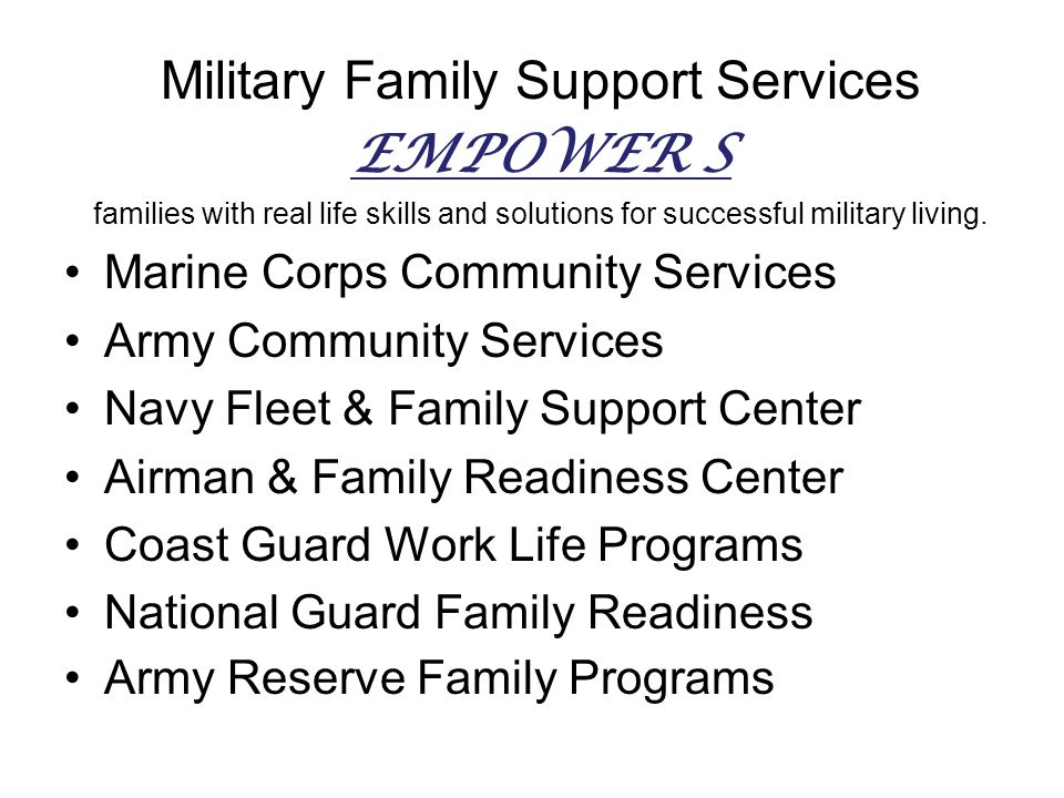 Military Family Support Services EMPOWER S families with real life skills and solutions for successful military living. Marine Corps Community Service