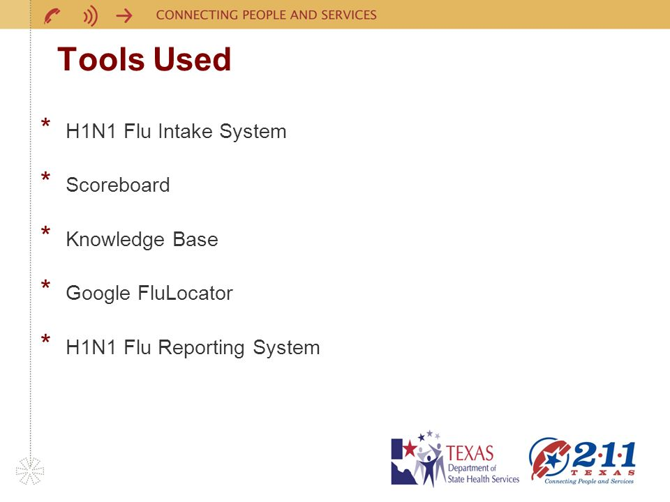 Tools Used * H1N1 Flu Intake System * Scoreboard * Knowledge Base * Google FluLocator * H1N1 Flu Reporting System