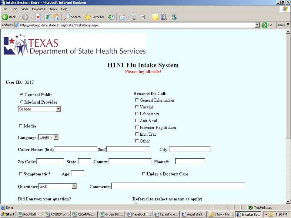 Texas H1N1 Public Health Emergency Response * Tools Utilized * (Insert DSHS Intake Screen) * (Insert Scoreboard Screen) * (Insert KB Screen) * (Insert Flu Locater Screen)