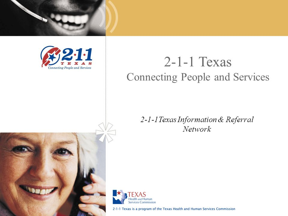 2-1-1 Texas Connecting People and Services 2-1-1Texas Information & Referral Network