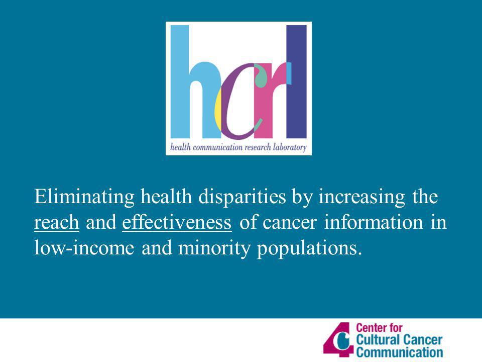 Eliminating health disparities by increasing the reach and effectiveness of cancer information in low-income and minority populations.